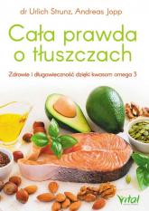 Cała prawda o tłuszczach Zdrowie i długowieczność dzięki kwasom omega-3 - Andreas Jopp | mała okładka