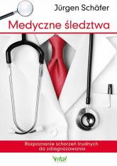 Medyczne śledztwa Rozpoznanie schorzeń trudnych do zdiagnozowania - Schäfer  Jürgen | mała okładka