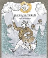 Słońcem na papierze Niezwykłe losy Kornela Makuszyńskiego - Anna Czerwińska-Rydel | mała okładka