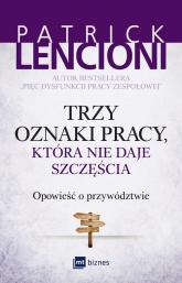 Trzy oznaki pracy, która nie daje szczęścia Opowieść o przywództwie - Patrick Lencioni | mała okładka
