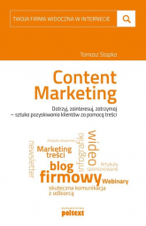 Twoja firma widoczna w internecie Content Marketing Dotrzyj, zainteresuj, zatrzymaj – sztuka pozyskiwania klientów za pomocą treści - Tomasz Stopka | mała okładka