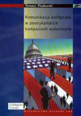 Komunikacja polityczna w amerykańskich kampaniach wyborczych - Tomasz Płudowski   mała okładka