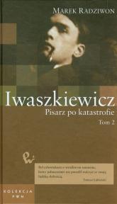 Iwaszkiewicz Pisarz po katastrofie Tom 51 część 2 - Marek Radziwon | mała okładka