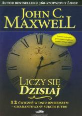 Liczy się dzisiaj 12 ćwiczeń w dniu dzisiejszym - gwarantowany sukces jutro - Maxwell John C. | mała okładka