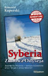 Syberia Zimowa Odyseja Ekspedycja Stulecia-tysiące kilometrów przez śniegi i mrozy Syberii! - Romuald Koperski | mała okładka