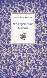 Wdzięczność do końca - Twardowski  Jan | mała okładka