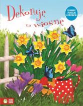 Dekoruję na wiosnę - zbiorowa praca | mała okładka