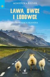 Lawa, owce i lodowce Zadziwiająca Islandia - Agnieszka Rezler   mała okładka