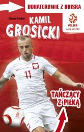 PZPN Bohaterowie z boiska Kamil Grosicki Tańczący z piłką - Marcin Rosłoń | mała okładka