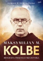 Maksymilian M. Kolbe Biografia świętego męczennika - Tomasz Terlikowski | mała okładka