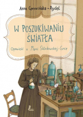 W poszukiwaniu światła Opowieść o Marii Skłodowskiej-Curie - Anna Czerwińska-Rydel | mała okładka