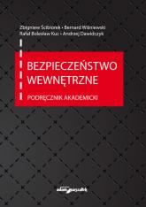 Bezpieczeństwo wewnętrzne. Podręcznik akademicki - Ścibiorek Zbigniew, Wiśniewski Bernard, Kuc Rafał Bolesław, Dawidczyk Andrzej   mała okładka