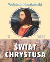 Świat Chrystusa Tom 2 - Wojciech Roszkowski | mała okładka