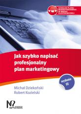 Jak szybko napisać profesjonalny plan marketingowy - Dziekoński Michał, Kozielski Robert | mała okładka