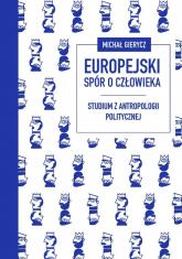 Europejski spór o człowieka Studium z antropologii politycznej - Michał Gierycz | mała okładka