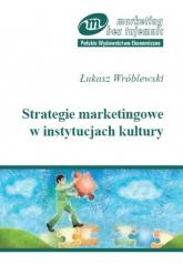 Strategie marketingowe w instytucjach kultury - Łukasz Wróblewski | mała okładka