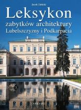 Leksykon zabytków architektury Lubelszczyzny i Podkarpacia - Jan Żabicki | mała okładka