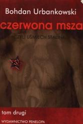 Czerwona msza czyli uśmiech Stalina Tom 2 - Bohdan Urbankowski | mała okładka