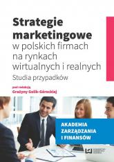 Strategie marketingowe w polskich firmach na rynkach wirtualnych i realnych Studia przypadków -  | mała okładka