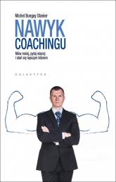 Nawyk coachingu Mów mniej, pytaj więcej i stań się lepszym liderem - Bungay Stanier Michael | mała okładka
