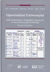 Opowiedzieć Uniwersytet Łódź akademicka w biografiach wpisanych w losy Uniwersytetu Łódzkiego -    mała okładka