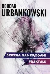 Ścieżka nad drogami Fraktale - Bohdan Urbankowski | mała okładka