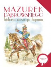 Mazurek Dąbrowskiego Historia naszego hymnu - Dorota Nosowska | mała okładka