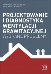 Projektowanie i diagnostyka wentylacji grawitacyjnej Wybrane problemy - Antczak-Jarząbska Romana, Niedostatkiewicz Maciej | mała okładka