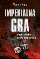 Imperialna gra Putin, Ukraina i nowa zimna wojna - Marvin Kalb | mała okładka