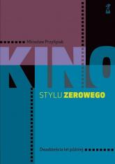 Kino stylu zerowego - Mirosław Przylipiak | mała okładka