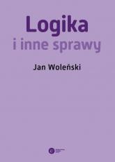 Logika i inne sprawy - Jan Woleński | mała okładka