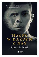 Małpa w każdym z nas Dlaczego seks, przemoc i życzliwość są częścią natury człowieka? - de Waal Frans | mała okładka