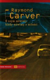 O czym mówimy, kiedy mówimy o miłości - Raymond Carver | mała okładka