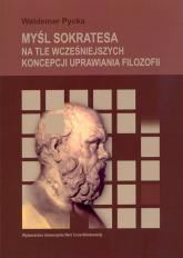 Myśl Sokratesa na tle wcześniejszych koncepcji uprawiania filozofii - Waldemar Pycka | mała okładka