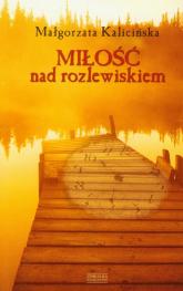 Miłość nad rozlewiskiem - Małgorzata Kalicińska | mała okładka