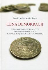 Cena demokracji Finansowanie federalnych kampanii wyborczych w Stanach Zjednoczonych Ameryki - Laider Paweł, Turek Maciej | mała okładka