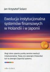 Ewolucja instytucjonalna systemów finansowych w Holandii i w Japonii - Solarz Jan Krzysztof | mała okładka