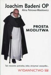 Prosta modlitwa Tak niewiele potrzeba, żeby otrzymać wszystko - Badeni Joachim, Petrowa-Wasilewicz Alina | mała okładka