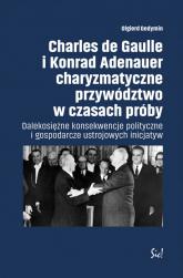 Charles de Gaulle i Konrad Adenauer charyzmatyczne przywództwo w czasach próby Dalekosiężne konsekwencje polityczne i gospodarcze ustrojowych inicjatyw - Olgierd Gedymin | mała okładka