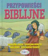 Przypowieści biblijne Zgubiona owca - Zgubiona moneta - Dwa domy - Syn marnotrawny -    mała okładka