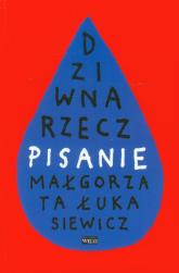 Dziwna rzecz pisanie - Małgorzata Łukasiewicz | mała okładka