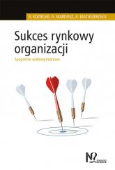 Sukces rynkowy organizacji Spojrzenie wielowymiarowe - Kozielski Robert, Mardosz Agata, Matuszewska Agata   mała okładka