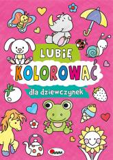 Lubię kolorować dla dziewczynek - Piotr Kozera | mała okładka