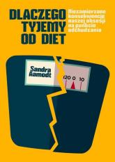 Dlaczego tyjemy od diet - Sandra Aamodt | mała okładka