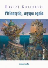 Atlantyda wyspa ognia - Kuczyński Maciej | mała okładka