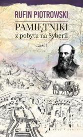 Pamiętniki z pobytu na Syberii Część 1 - Rufin Piotrowski | mała okładka