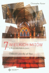 7 wielkich mitów o Kościele katolickim Oddzielić prawdę od fikcji - Christopher Kaczor   mała okładka