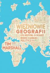 Więźniowie geografii, czyli wszystko, co chciałbyś wiedzieć o globalnej polityce - Tim Marshall | mała okładka