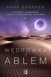 Wędrówka z Ablem Podróż z nomadami przez afrykańską sawannę - Anna Badkhen   mała okładka