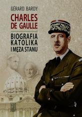 Charles de Gaulle Biografia katolika i męża stanu - Gerard Bardy   mała okładka